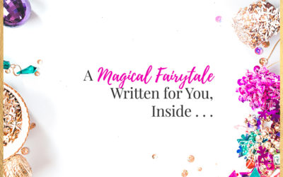 A Magical Fairytale Written for You, Inside . . .